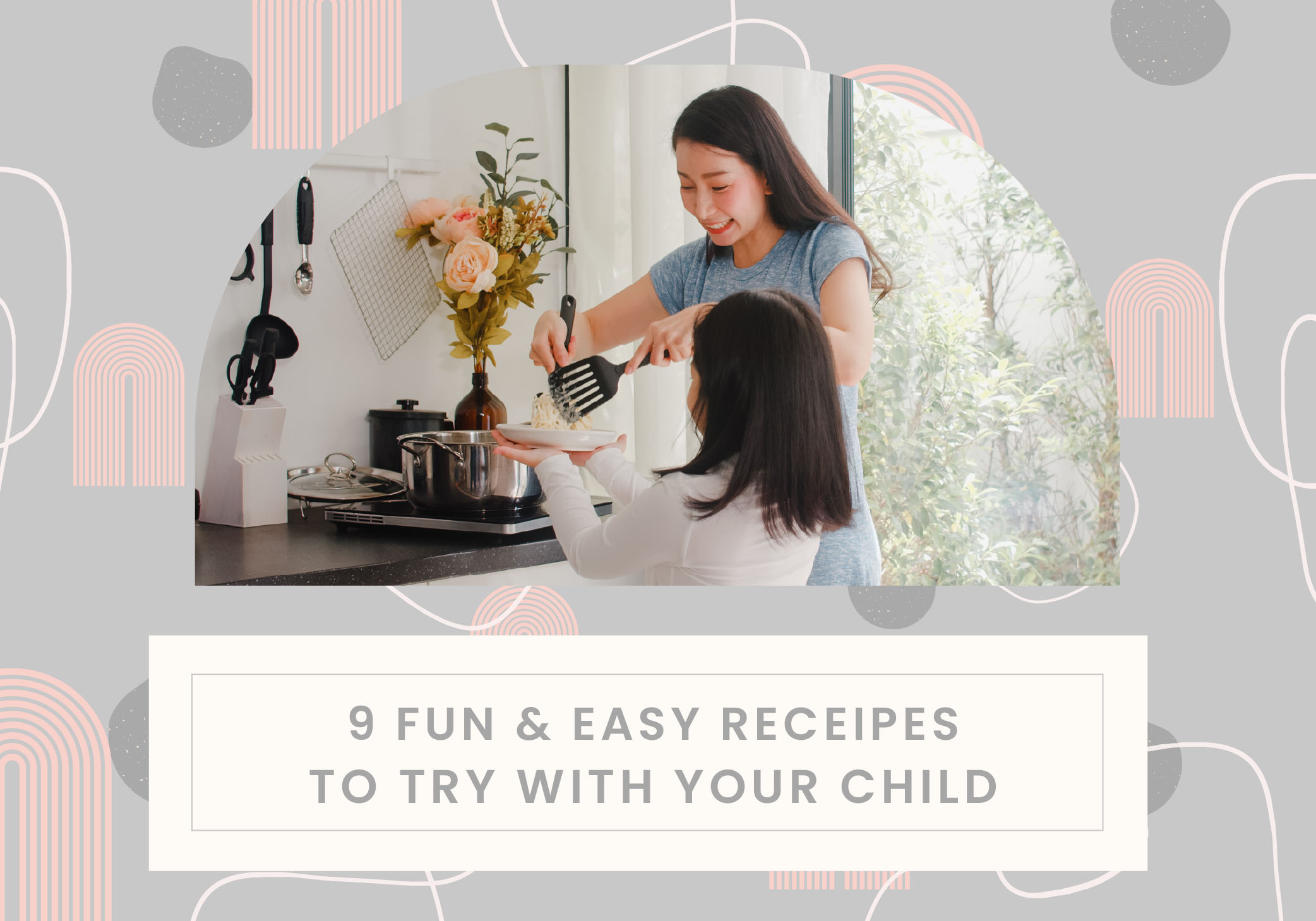 9 Fun and Easy Recipes to Try With Your Child